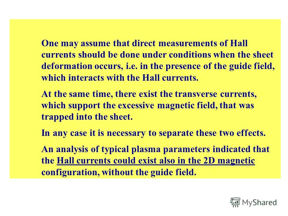 One may assume that direct measurements of Hall currents should be done under conditions when the sheet deformation occurs, i.e. in the presence of the guide field, which interacts with the Hall currents. At the same time, there exist the transverse
