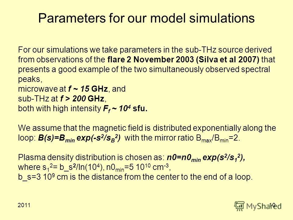201110 Parameters for our model simulations For our simulations we take parameters in the sub-THz source derived from observations of the flare 2 November 2003 (Silva et al 2007) that presents a good example of the two simultaneously observed spectra
