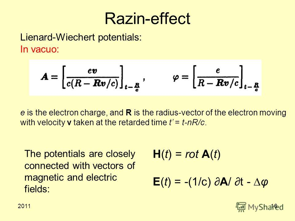 201116 Razin-effect Lienard-Wiechert potentials: In vacuo: e is the electron charge, and R is the radius-vector of the electron moving with velocity v taken at the retarded time t = t-nR/c. H(t) = rot A(t) E(t) = -(1/c) A/ t - φ The potentials are cl