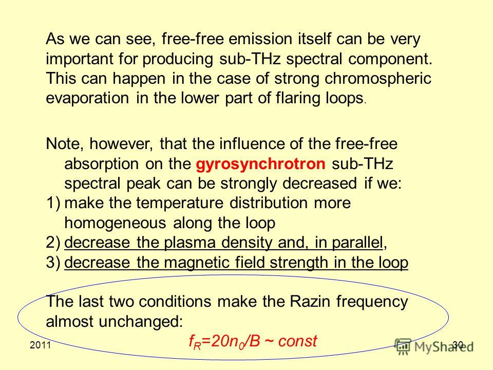 201130 Note, however, that the influence of the free-free absorption on the gyrosynchrotron sub-THz spectral peak can be strongly decreased if we: 1)make the temperature distribution more homogeneous along the loop 2)decrease the plasma density and,