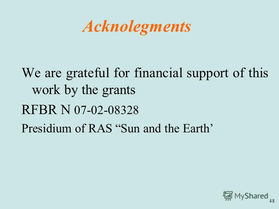 48 Acknolegments We are grateful for financial support of this work by the grants RFBR N 07-02-08328 Presidium of RAS Sun and the Earth