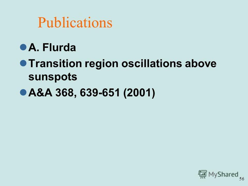 56 Publications A. Flurda Transition region oscillations above sunspots A&A 368, 639-651 (2001)