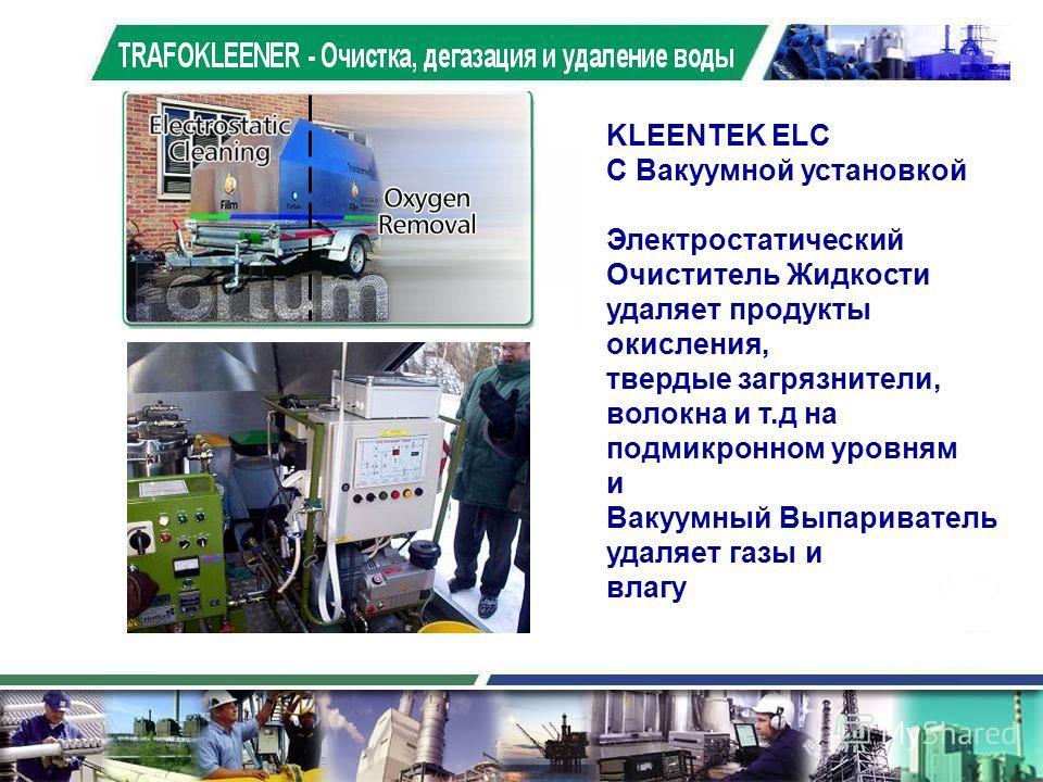 KLEENTEK ELC С Вакуумной установкой Электростатический Очиститель Жидкости удаляет продукты окисления, твердые загрязнители, волокна и т.д на подмикронном уровням и Вакуумный Выпариватель удаляет газы и влагу TRAFOKLEENER - Очистка, дегазация и удале