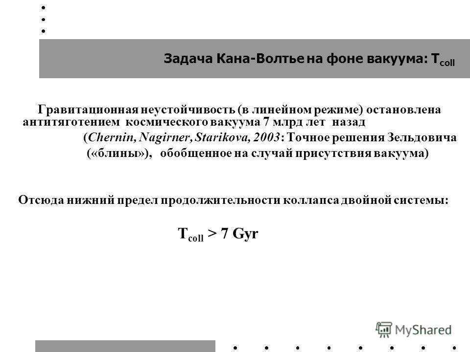 Гравитационная неустойчивость (в линейном режиме) остановлена антитяготением космического вакуума 7 млрд лет назад (Chernin, Nagirner, Starikova, 2003: Точное решения Зельдовича («блины»), обобщенное на случай присутствия вакуума) Отсюда нижний преде