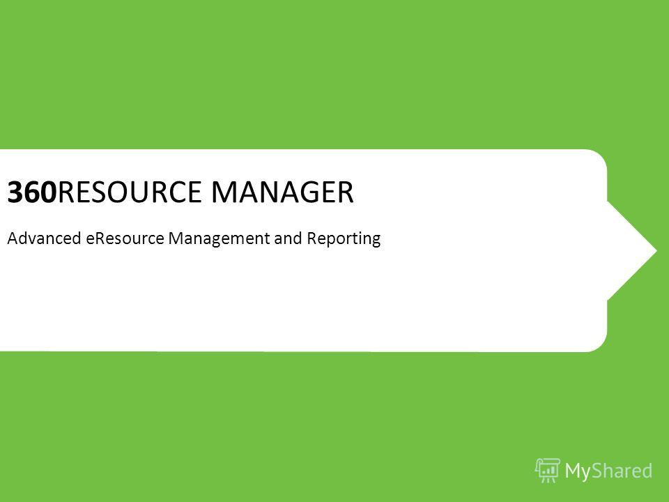 360RESOURCE MANAGER Advanced eResource Management and Reporting