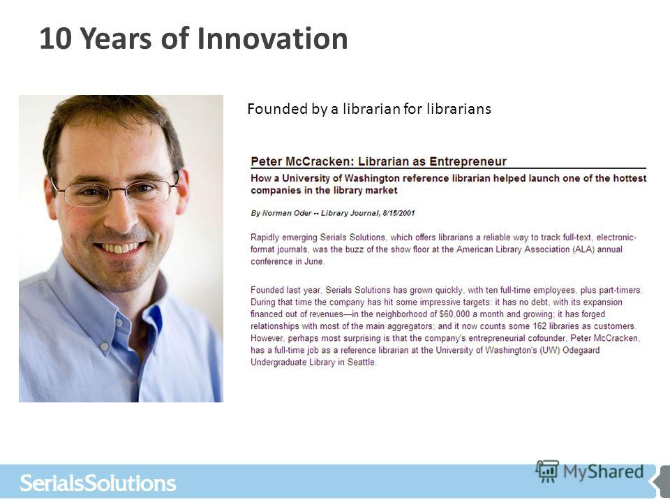 10 Years of Innovation Founded by a librarian for librarians