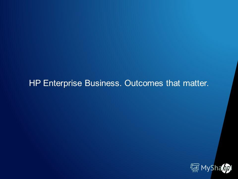 HP Enterprise Business. Outcomes that matter.