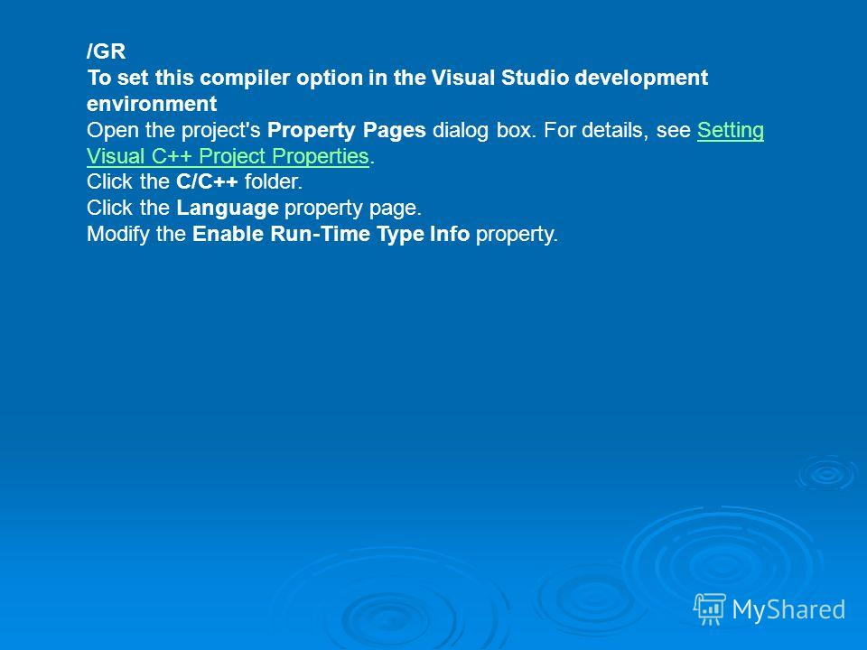 /GR To set this compiler option in the Visual Studio development environment Open the project's Property Pages dialog box. For details, see Setting Visual C++ Project Properties.Setting Visual C++ Project Properties Click the C/C++ folder. Click the