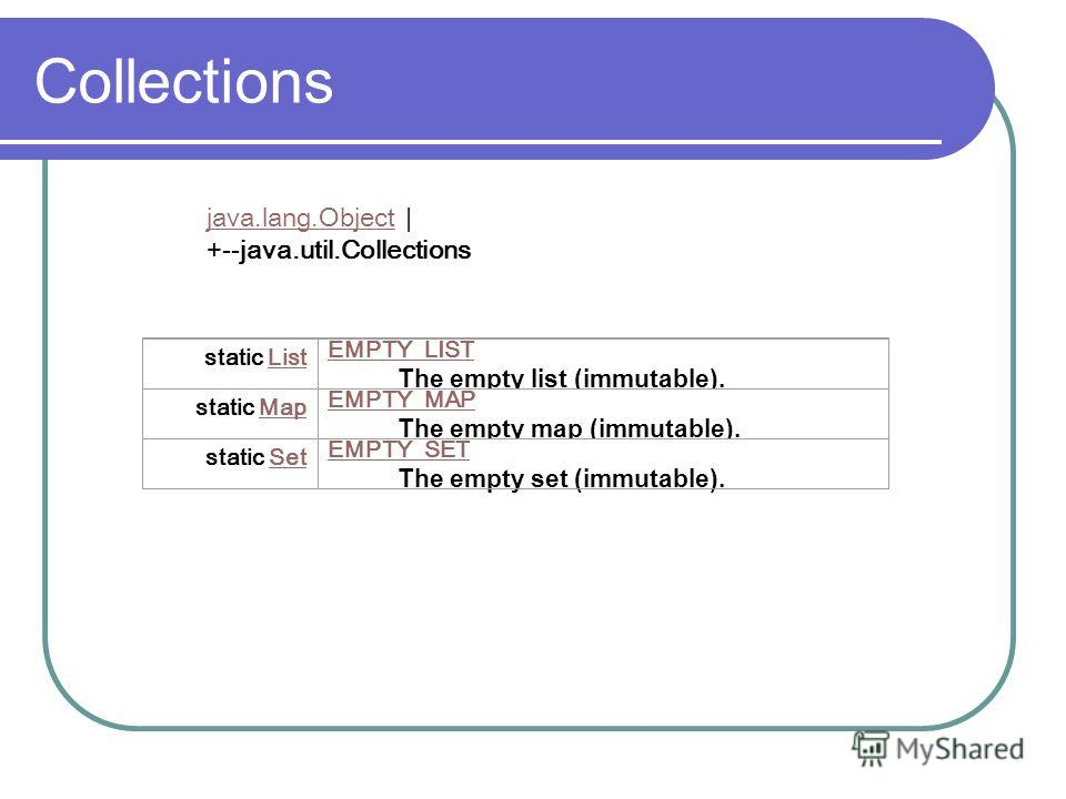 Collections static ListList EMPTY_LIST EMPTY_LIST The empty list (immutable). static MapMap EMPTY_MAP EMPTY_MAP The empty map (immutable). static SetSet EMPTY_SET EMPTY_SET The empty set (immutable). java.lang.Objectjava.lang.Object | +--java.util.Co