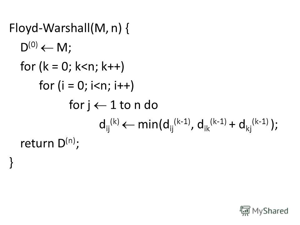 Floyd-Warshall(M, n) { D (0) M; for (k = 0; k