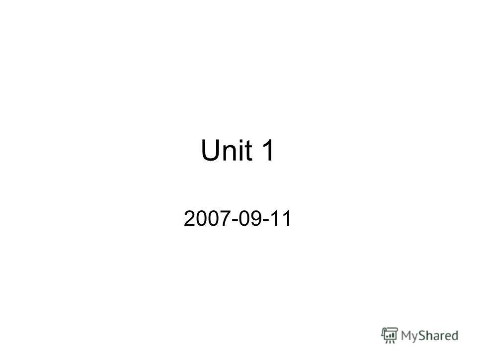Unit 1 2007-09-11
