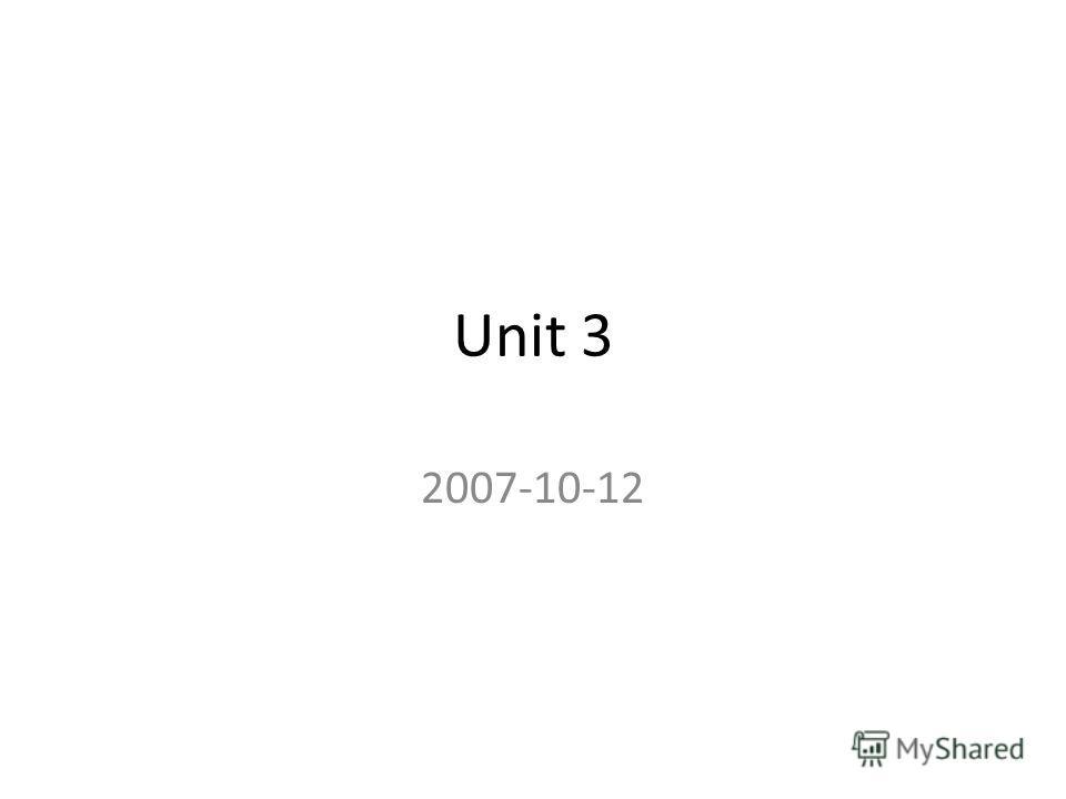 Unit 3 2007-10-12