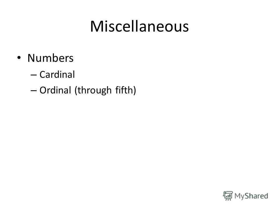 Miscellaneous Numbers – Cardinal – Ordinal (through fifth)