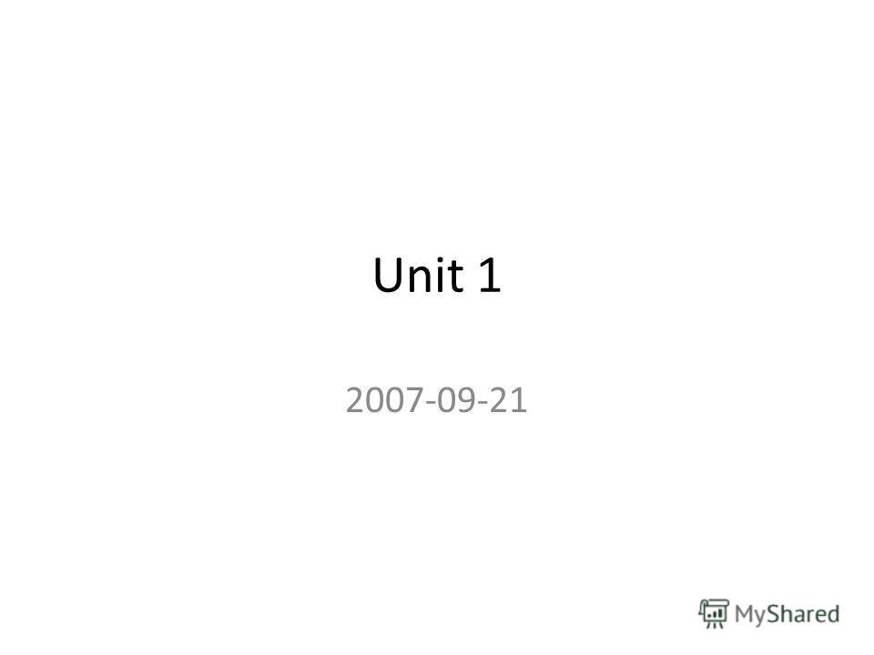 Unit 1 2007-09-21
