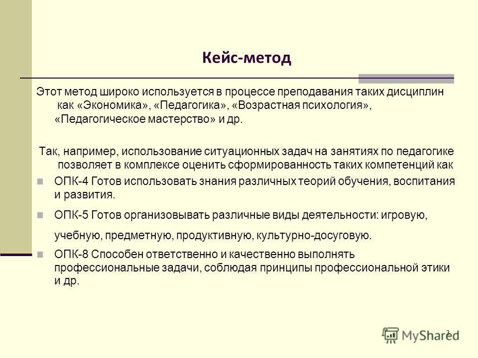 Кейс-метод Этот метод широко используется в процессе преподавания таких дисциплин как «Экономика», «Педагогика», «Возрастная психология», «Педагогическое мастерство» и др. Так, например, использование ситуационных задач на занятиях по педагогике позв