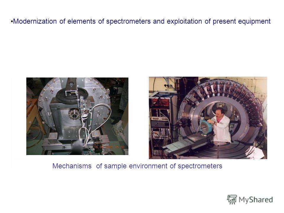 Mechanisms of sample environment of spectrometers Modernization of elements of spectrometers and exploitation of present equipment