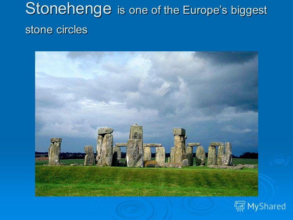 Stonehenge is one of the Europes biggest stone circles