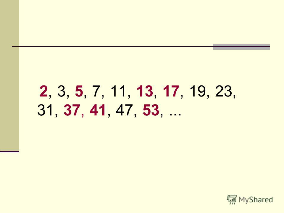 2, 3, 5, 7, 11, 13, 17, 19, 23, 31, 37, 41, 47, 53,...
