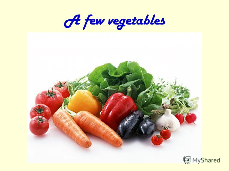 A few vegetables
