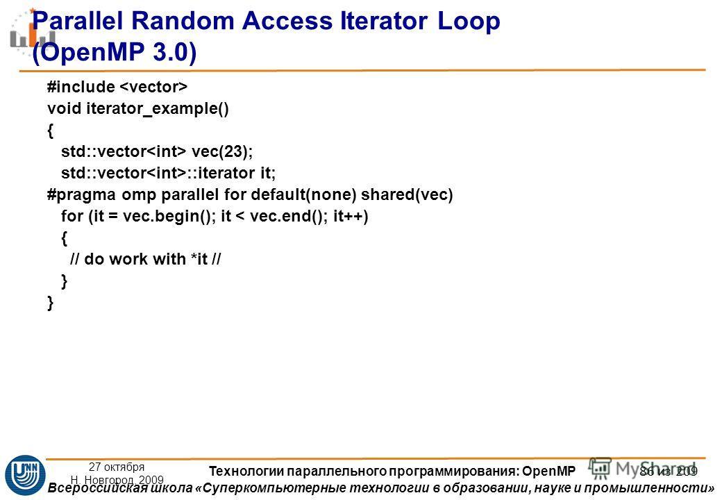 Всероссийская школа «Суперкомпьютерные технологии в образовании, науке и промышленности» 27 октября Н. Новгород, 2009 Технологии параллельного программирования: OpenMP 86 из 209 Parallel Random Access Iterator Loop (OpenMP 3.0) #include void iterator