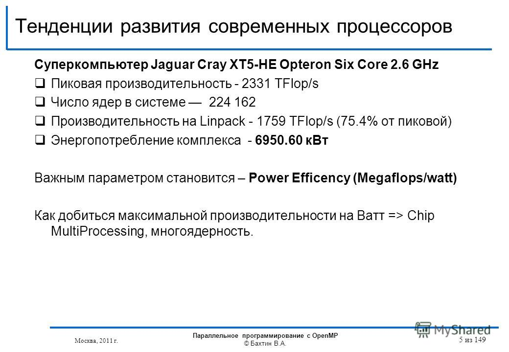 Тенденции развития современных процессоров Москва, 2011 г. Параллельное программирование с OpenMP © Бахтин В.А. 5 из 149 Суперкомпьютер Jaguar Cray XT5-HE Opteron Six Core 2.6 GHz Пиковая производительность - 2331 TFlop/s Число ядер в системе 224 162