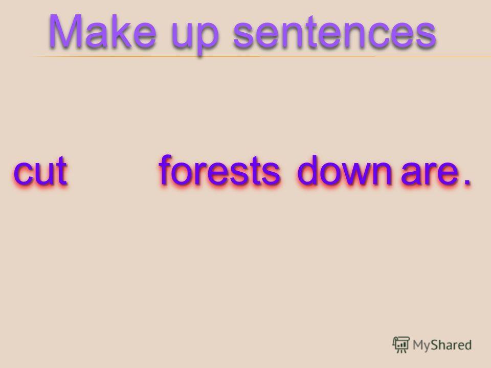 cutcutforestsforestsdowndownareare.. Make up sentences