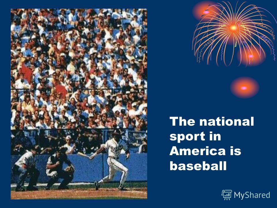 The national sport in America is baseball