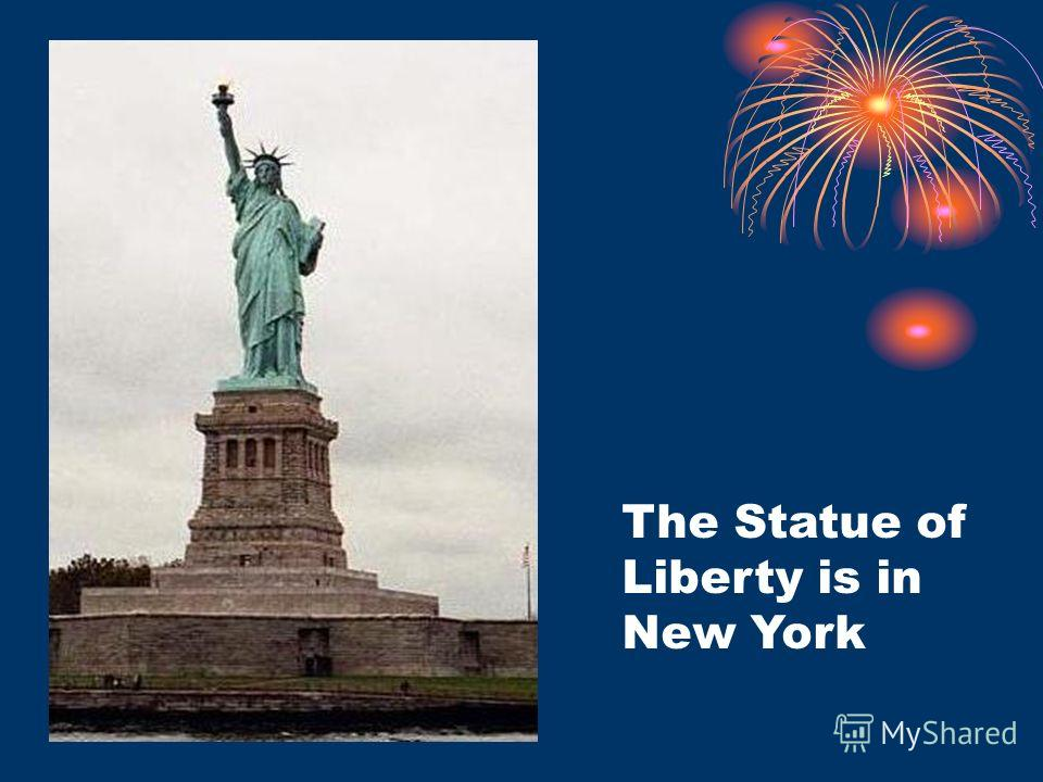 The Statue of Liberty is in New York