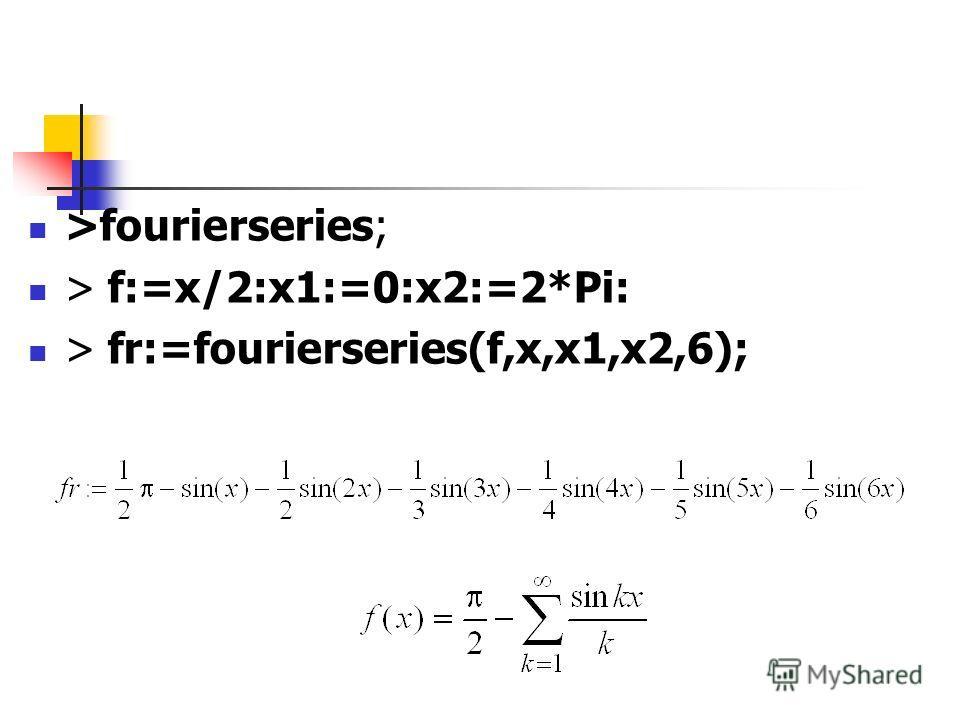 >fourierseries; > f:=x/2:x1:=0:x2:=2*Pi: > fr:=fourierseries(f,x,x1,x2,6);