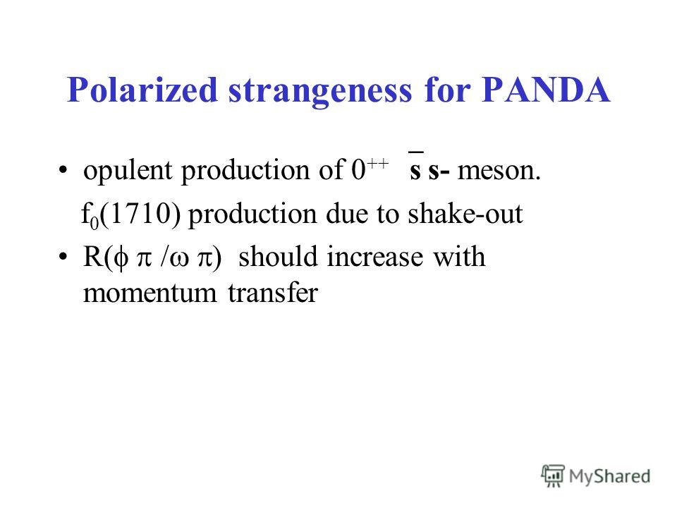 Polarized strangeness for PANDA opulent production of 0 ++ s s- meson. f 0 (1710) production due to shake-out R( / ) should increase with momentum transfer