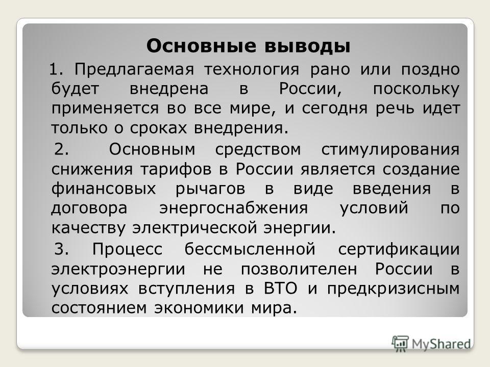 Основные выводы 1. Предлагаемая технология рано или поздно будет внедрена в России, поскольку применяется во все мире, и сегодня речь идет только о сроках внедрения. 2. Основным средством стимулирования снижения тарифов в России является создание фин
