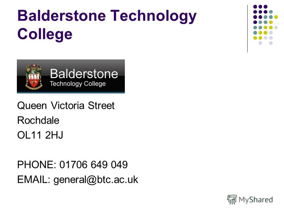 Balderstone Technology College Queen Victoria Street Rochdale OL11 2HJ PHONE: 01706 649 049 EMAIL: general@btc.ac.uk