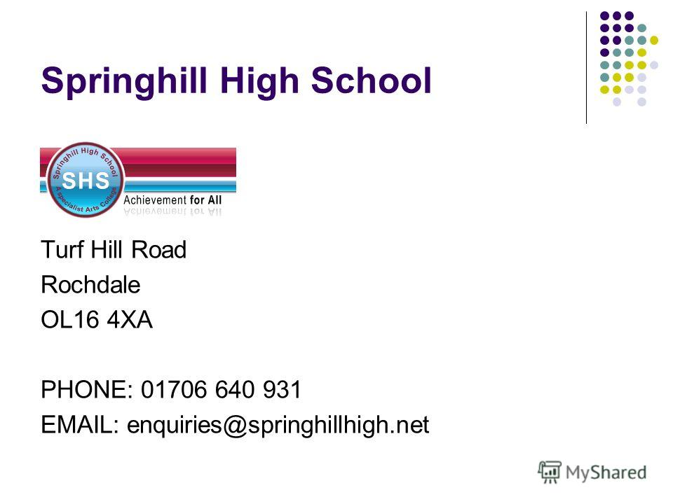 Springhill High School Turf Hill Road Rochdale OL16 4XA PHONE: 01706 640 931 EMAIL: enquiries@springhillhigh.net