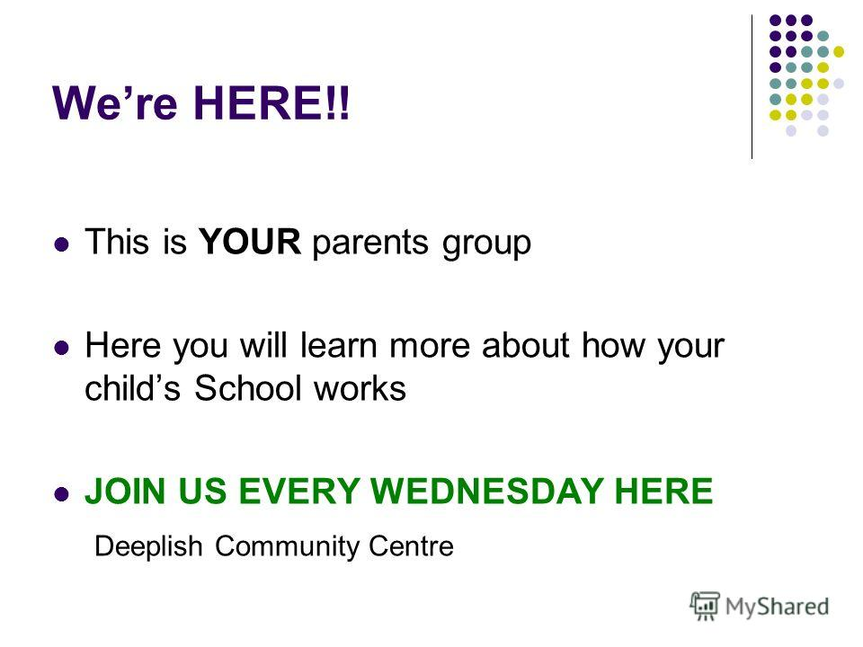 Were HERE!! This is YOUR parents group Here you will learn more about how your childs School works JOIN US EVERY WEDNESDAY HERE Deeplish Community Centre