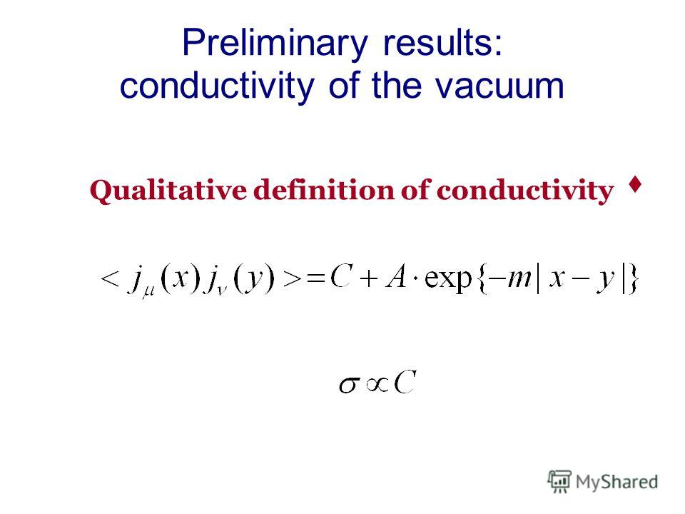 Preliminary results: conductivity of the vacuum Qualitative definition of conductivity s