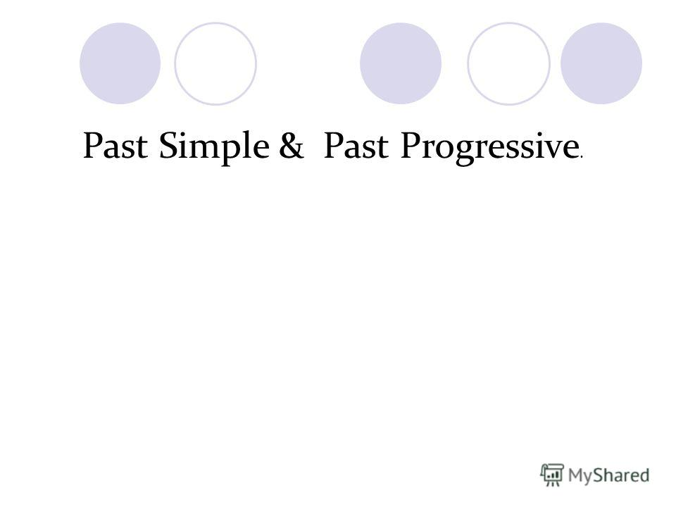 Past Simple & Past Progressive.