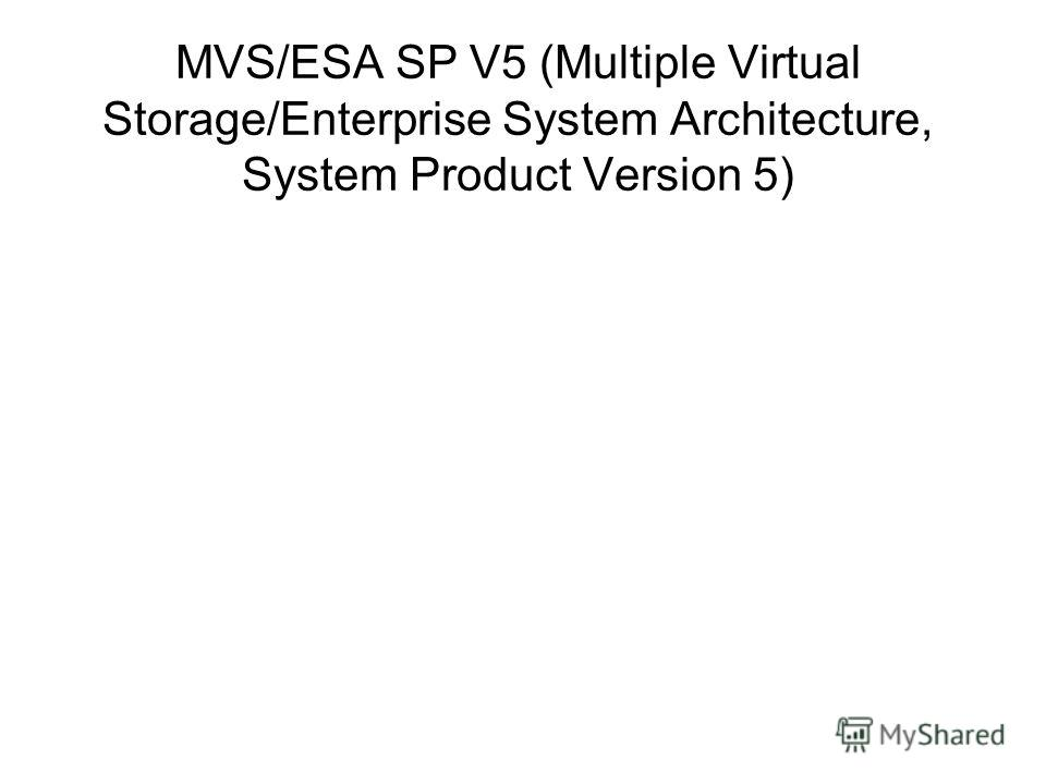 MVS/ESA SP V5 (Multiple Virtual Storage/Enterprise System Architecture, System Product Version 5)