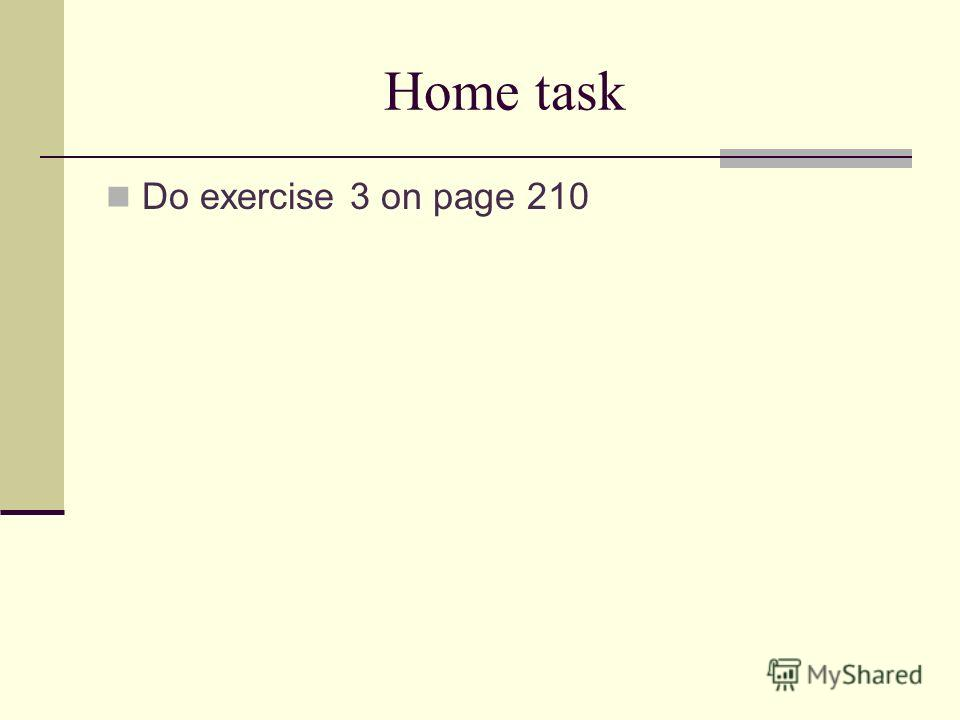 Home task Do exercise 3 on page 210