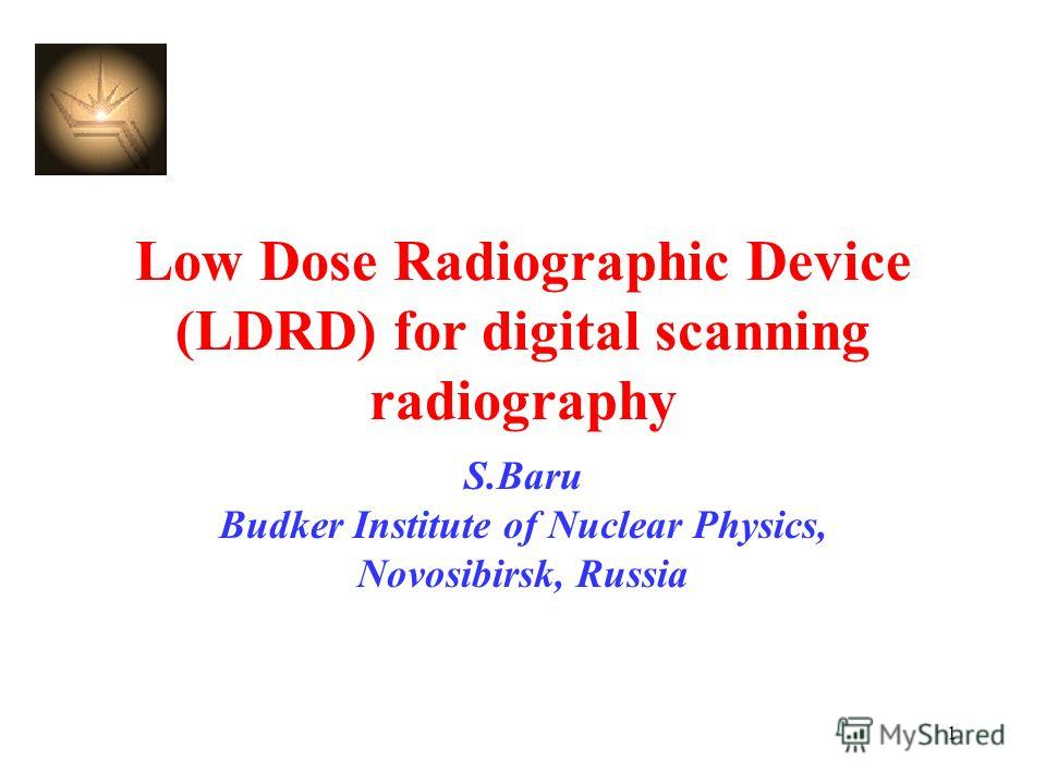 1 Low Dose Radiographic Device (LDRD) for digital scanning radiography S.Baru Budker Institute of Nuclear Physics, Novosibirsk, Russia