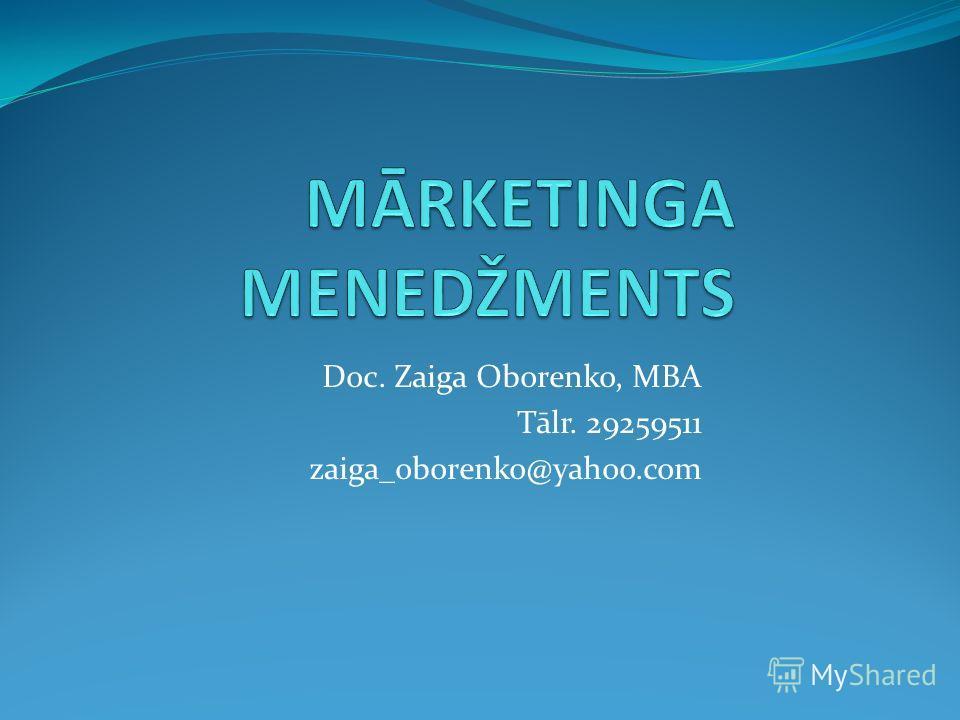 Doc. Zaiga Oborenko, MBA Tālr. 29259511 zaiga_oborenko@yahoo.com