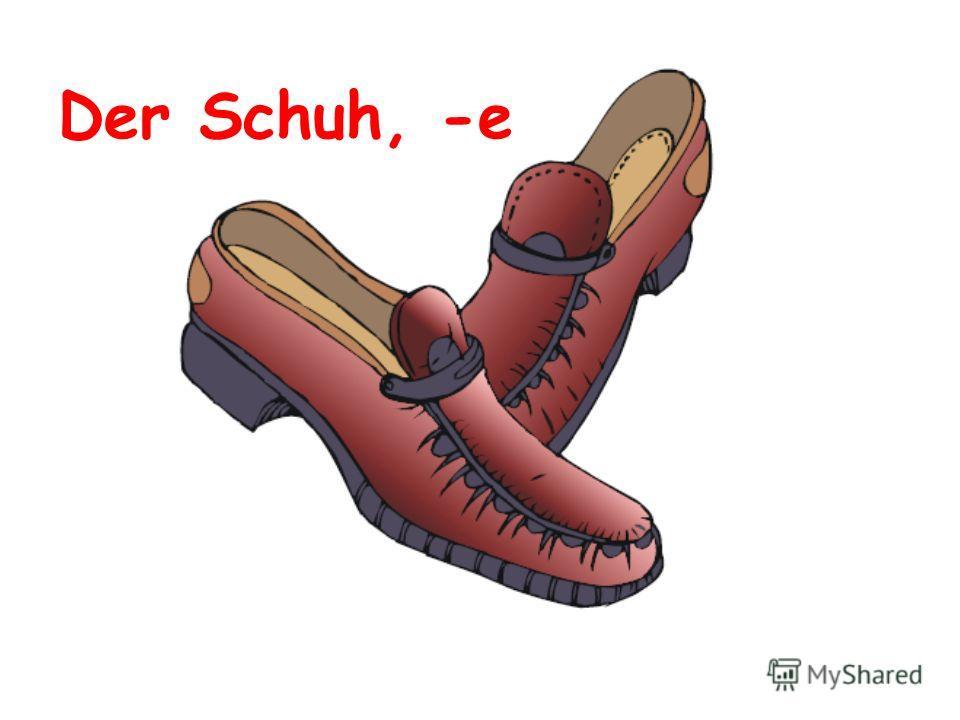 Der Schuh, -e