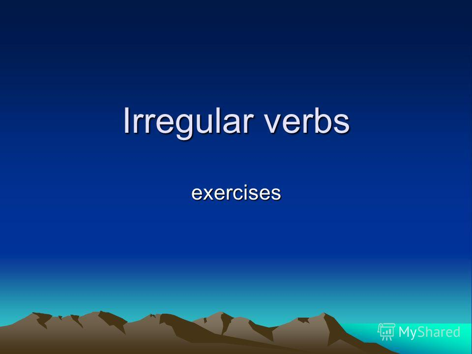 Irregular verbs exercises