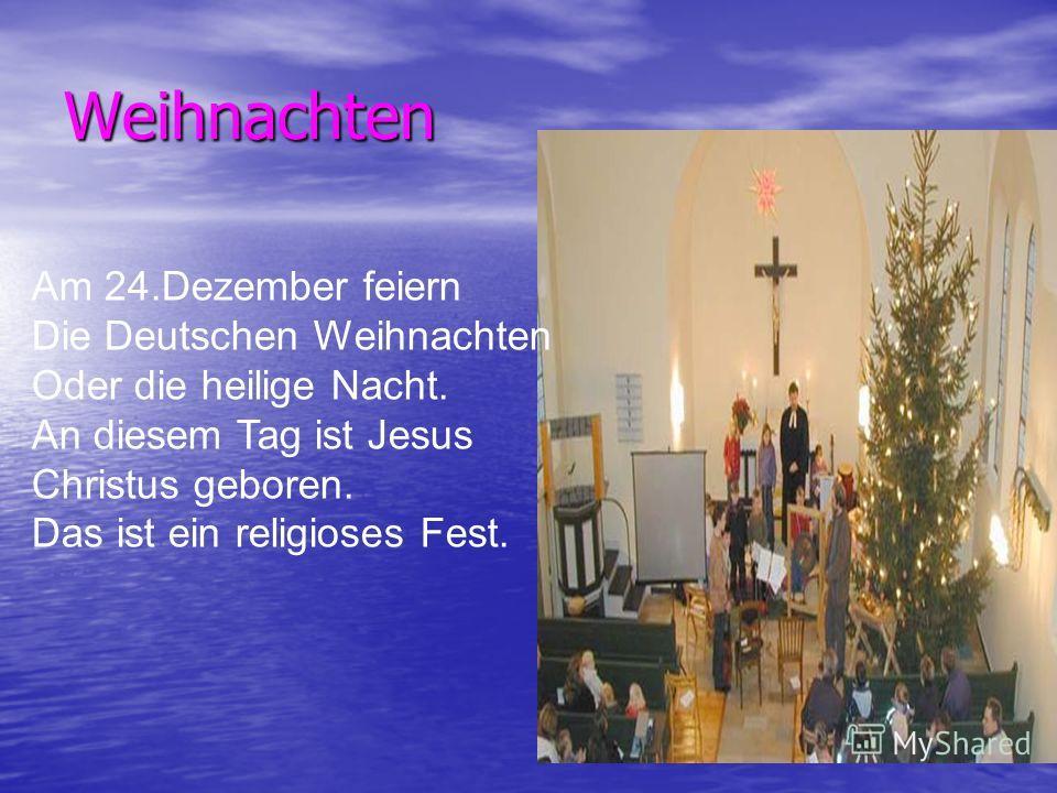 Weihnachten Am 24.Dezember feiern Die Deutschen Weihnachten Oder die heilige Nacht. An diesem Tag ist Jesus Christus geboren. Das ist ein religioses Fest.