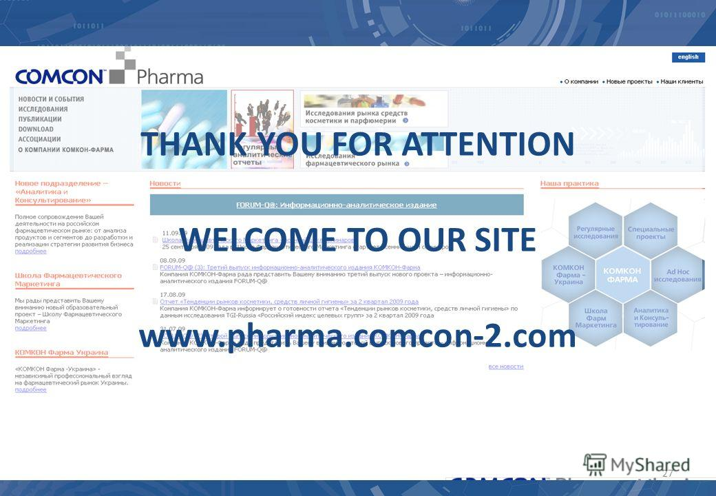 27 THANK YOU FOR ATTENTION WELCOME TO OUR SITE www.pharma.comcon-2.com