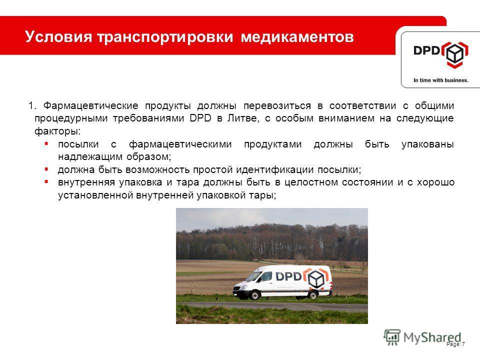 Page: 7 Условия транспортировки медикаментов 1. Фармацевтические продукты должны перевозиться в соответствии с общими процедурными требованиями DPD в Литве, с особым вниманием на следующие факторы: посылки с фармацевтическими продуктами должны быть у