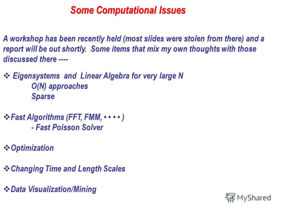 Some Computational Issues Eigensystems and Linear Algebra for very large N O(N) approaches Sparse Eigensystems and Linear Algebra for very large N O(N) approaches Sparse Fast Algorithms (FFT, FMM, ) - Fast Poisson Solver Fast Algorithms (FFT, FMM, )