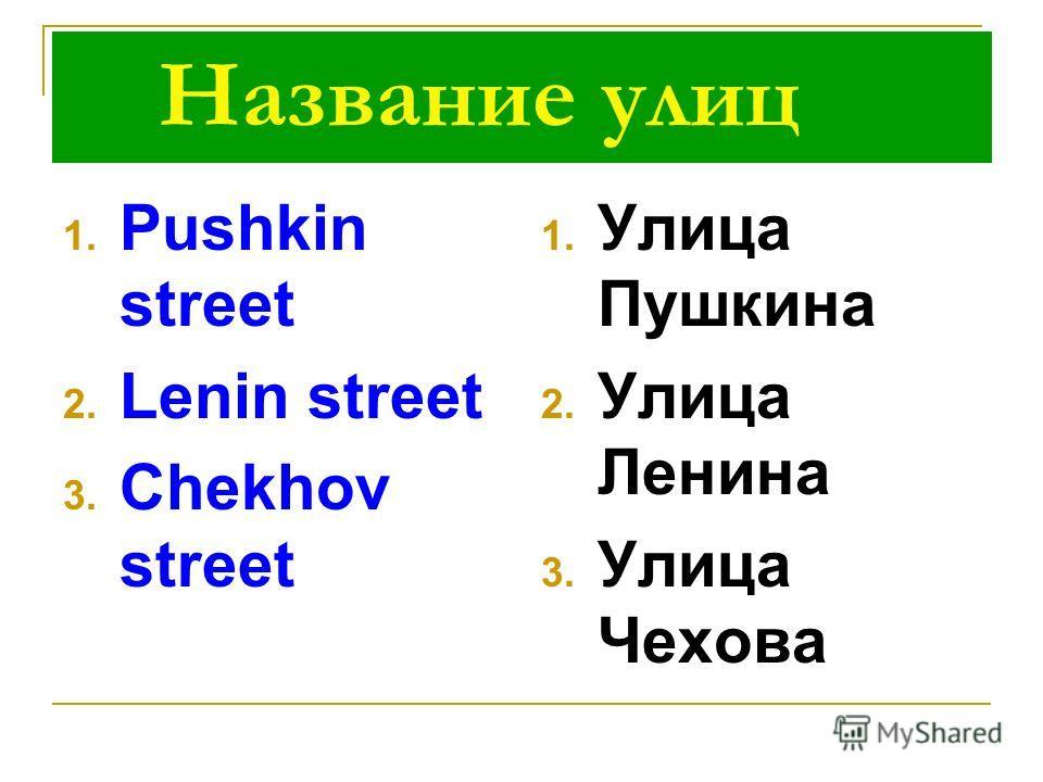Название улиц 1. Pushkin street 2. Lenin street 3. Chekhov street 1. Улица Пушкина 2. Улица Ленина 3. Улица Чехова