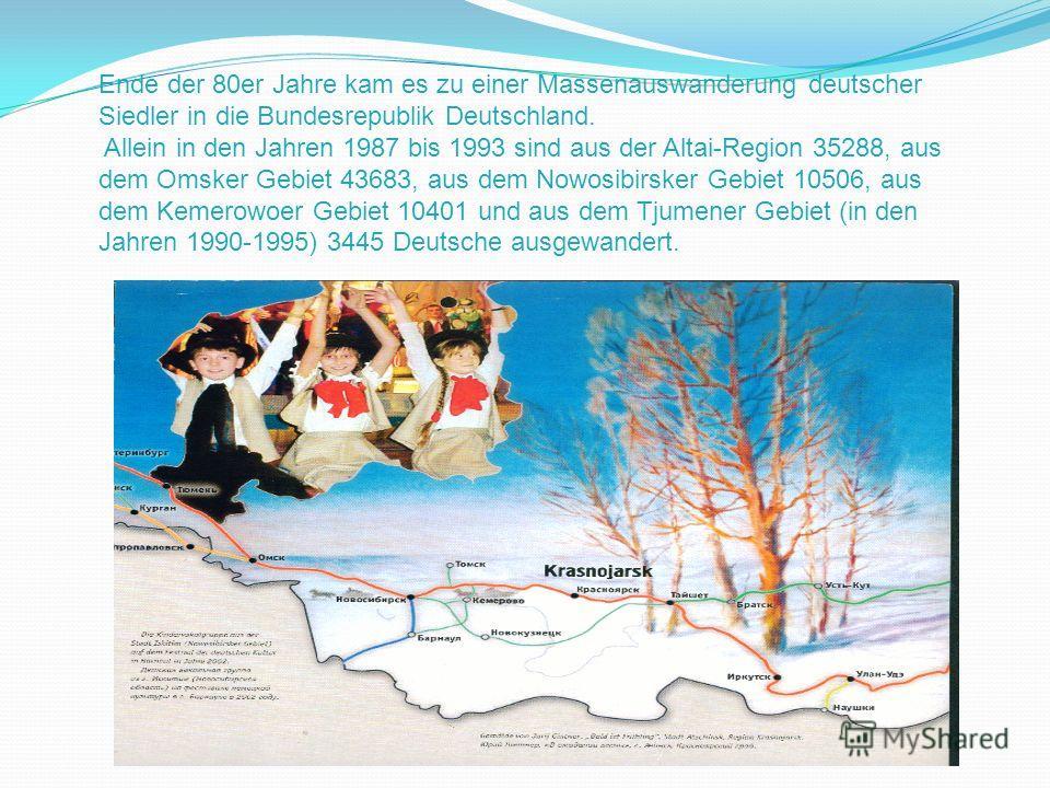 Ende der 80er Jahre kam es zu einer Massenauswanderung deutscher Siedler in die Bundesrepublik Deutschland. Allein in den Jahren 1987 bis 1993 sind aus der Altai-Region 35288, aus dem Omsker Gebiet 43683, aus dem Nowosibirsker Gebiet 10506, aus dem K