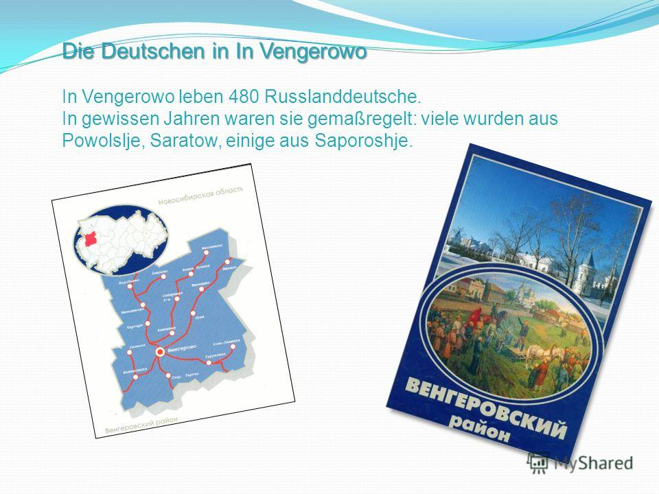 Die Deutschen in In Vengerowo In Vengerowo leben 480 Russlanddeutsche. In gewissen Jahren waren sie gemaßregelt: viele wurden aus Powolslje, Saratow, einige aus Saporoshje.