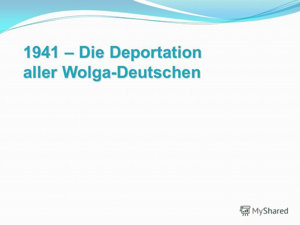1941 – Die Deportation aller Wolga-Deutschen